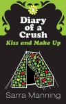 Kiss And Make Up (Diary Of A Crush, #2) - Sarra Manning