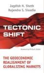 Tectonic Shift: The Geoeconomic Realignment of Globalizing Markets - Jagdish N. Sheth, Rajendra S. Sisodia