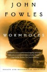 Wormholes: Essays and Occasional Writings - John Fowles
