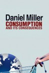 Consumption and Its Consequences - Daniel Miller