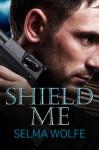 SHIELD ME - Selma Wolfe