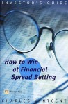How to Win at Financial Spread Betting (Investor's Guide) - Charles Vintcent, Charles Vincent