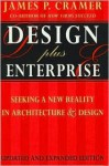 Design Plus Enterprise 2nd Edition: Seeking a New Reality in Architecture and Design - James P. Cramer