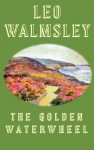 The Golden Waterwheel - Leo Walmsley