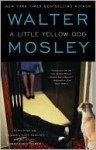 "A Little Yellow Dog: Featuring an Original Easy Rawlins Short Story ""Gr - Walter Mosley"