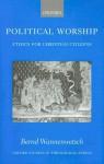 Political Worship: Ethics for Christian Citizens - Bernd Wannenwetsch