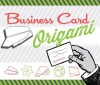 Business Card Origami: 20 Original, Witty, Fun Projects - Nick Robinson