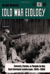 Cold War Ecology: Forests, Farms, and People in the East German Landscape, 1945-1989 (Yale Agrarian Studies Series) - Arvid Nelson