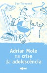 Adrian Mole na Crise da Adolescência - Sue Townsend