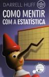 Como Mentir com a Estatística - Darrell Huff, Dinis Pestana, Rui Filipe Graça, Carlos Fiolhais