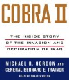 Cobra II: The Inside Story of the Invasion and Occupation of Iraq - Michael R. Gordon, Bernard E. Trainor
