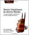 Seven Databases in Seven Weeks: A Guide to Modern Databases and the NoSQL Movement - Eric Redmond, Jim R. Wilson
