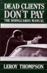 Dead Clients Dont Pay: The Bodyguards Manual - Leroy Thompson