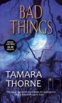 Bad Things - Tamara Thorne