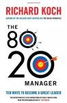 The 80/20 Manager: Simplify, Make the Most of Your Time, and be the Best - Richard Koch