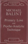 Primary Love and Psychoanalytic Technique - Michael Balint