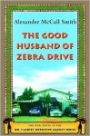 The Good Husband of Zebra Drive (No. 1 Ladies' Detective Agency Series #8) - Alexander McCall Smith