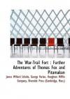 The War-Trail Fort: Further Adventures of Thomas Fox and Pitamakan - James Willard Schultz, Houghton Mifflin Company, Mass.) Riverside Press (Cambridge