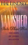 Vanished Into Thin Air: The Hope of Every Believer - Hal Lindsey
