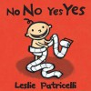 No No Yes Yes (Leslie Patricelli board books) - Leslie Patricelli