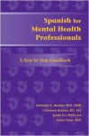 Spanish for Mental Health Professionals: A Step by Step Handbook [With CDROM] - Deborah E. Bender