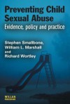 Preventing Child Sexual Abuse: Evidence, Policy and Practice - Stephen Smallbone, Richard Wortley, William L. Marshall