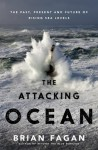 The Attacking Ocean: The Past, Present, and Future of Rising Sea Levels - Brian M. Fagan