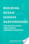 Building Ocean Science Partnerships: The U.S. and Mexico Working Together - National Research Council, Ocean Studies Board