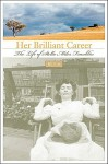 Her Brilliant Career: The Life of Stella Miles Franklin - Jill Roe