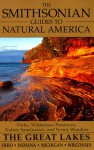The Smithsonian Guides to Natural America: The Great Lakes: Ohio, Indiana, Michigan, Wisconsin (Smithsonian Guides to Natural America) - Michele Strutin