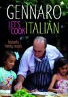Genarro and Family: Let's Cook Italian. Gennaro Contaldo - Gennaro Contaldo