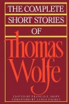 The Complete Short Stories Of Thomas Wolfe - Thomas Wolfe, Francis E. Skipp