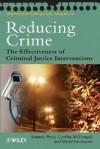 Reducing Crime: The Effectiveness of Criminal Justice Interventions - Amanda Perry, David P. Farrington, Cynthia McDougall