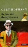 Before The Rainy Season - Gert Hofmann, Edna McCown
