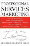 Professional Services Marketing: How the Best Firms Build Premier Brands, Thriving Lead Generation Engines, and Cultures of Business Development Success - Mike Schultz, John Doerr