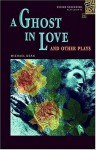 A Ghost in Love and Other Plays (Oxford Bookworms Playscripts: Stage 1) - Michael Dean, Kay Dixey