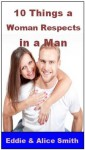 10 Things a Woman Respects In a Man - Alice Smith, Eddie Smith