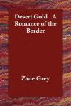 Desert Gold A Romance of the Border - Zane Grey