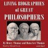 Living Biographies of Great Philosophers - Dana Lee Thomas, Henry Thomas, Edward Lewis