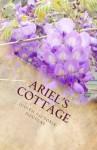 Ariel's Cottage - Judith-Victoria Douglas