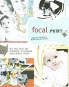 Focal Point: New Page Ideas and Techniques to Showcase Your Favorite Photos - Memory Makers Books, Memory Makers Magazine