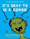 It's Okay to be a Zombie: An Unchildren's Book - Nathaniel Lambert, Danny Evarts
