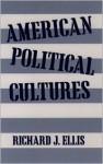 American Political Cultures - Richard J. Ellis, Ellis, Richard J. Ellis, Richard J.