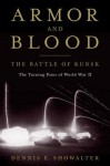 Armor and Blood: The Battle of Kursk: The Turning Point of World War II - Dennis Showalter