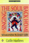 Singing the Soul Back Home: Shamanic Wisdom for Every Day - Caitlín Matthews, Diane Barker, Dru-Gu Choegyal Rinpoche