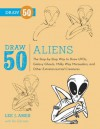Draw 50 Aliens: The Step-by-Step Way to Draw UFOs, Galaxy Ghouls, Milky Way Marauders, and Other Extraterrestrial Creatures - Ric Estrada, Ric Estrada