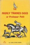 The Highly Trained Dogs of Professor Petit - Carol Ryrie Brink, Robert Henneberger