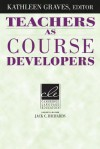 Teachers as Course Developers - Kathleen Graves, Jack C. Richards