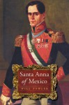Santa Anna of Mexico - Will Fowler