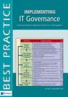 Implementing IT Governance: A Practical Guide to Global Best Practices in IT Management (Best Practice (Van Haren Publishing)) - Gad J. Selig, Jayne Wilkinson